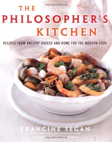 The Philosophers Kitchen: Recipes from Ancient Greece and Rome for the Modern Cook: Francine Segan