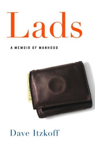Lads: A Memoir of Manhood: Itzkoff, Dave