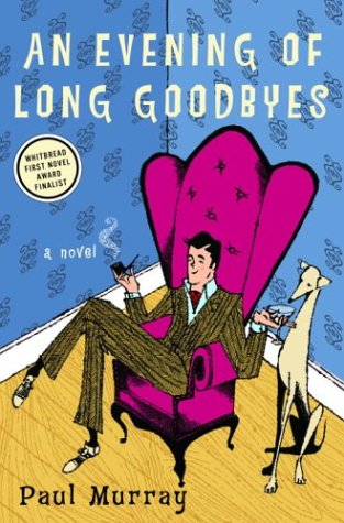 An Evening of Long Goodbyes: A Novel: Murray, Paul