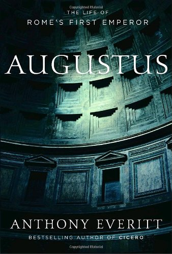 Augustus: The Life of Rome's First Emperor: Anthony Everitt