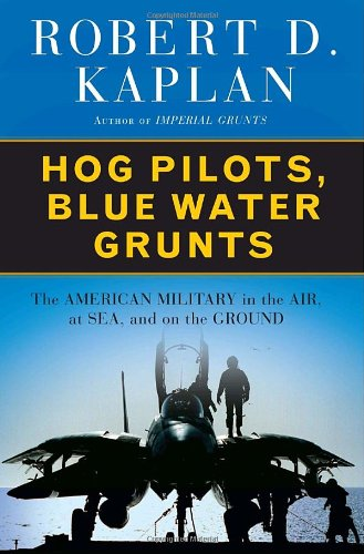 Hog Pilots, Blue Water Grunts: The American Military in the Air, at Sea and on the Ground