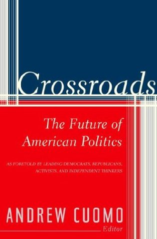 Crossroads: The Future of American Politics: Editor-Andrew Cuomo