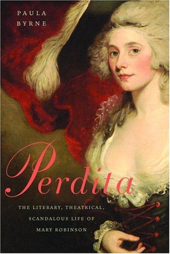 9781400061488: Perdita: The Literary, Theatrical, Scandalous Life of Mary Robinson
