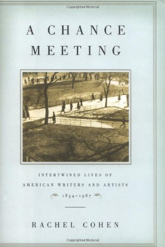 9781400061648: A Chance Meeting: Intertwined Lives of American Writers and Artists, 1854-1967