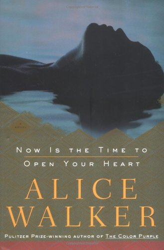 Now Is the Time to Open Your Heart: Walker, Alice