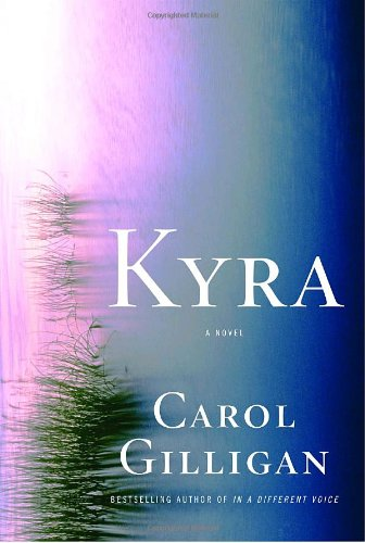 Kyra: A Novel (9781400061754) by Gilligan, Carol