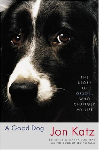 9781400061891: A Good Dog: The Story of Orson, Who Changed My Life