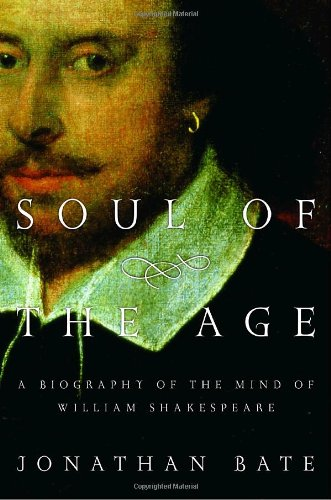 9781400062065: Soul of the Age: A Biography of the Mind of William Shakespeare