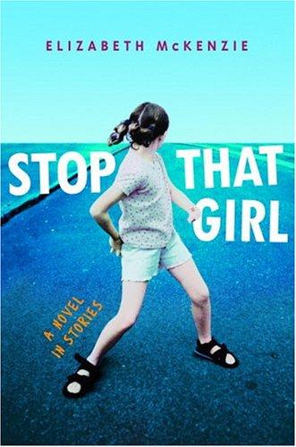 Stop That Girl: A Novel in Stories.: Elizabeth McKenzie.