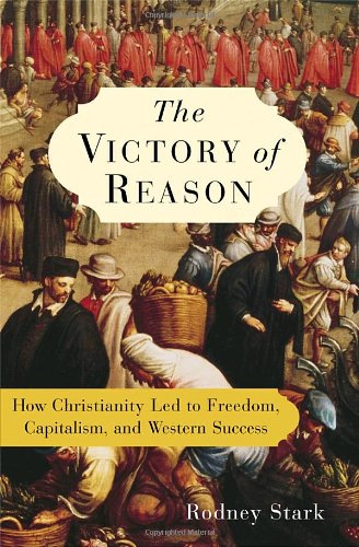 9781400062287: The Victory Of Reason: How Christianity Led To Freedom, Capitalism, And Western Success