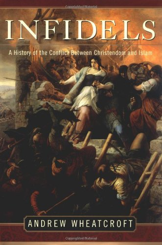 9781400062300: Infidels: A History of the Conflict Between Christendom and Islam