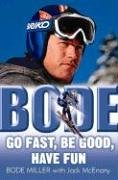 9781400062355: Bode: Go Fast, Be Good, Have Fun