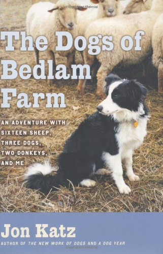 9781400062430: The Dogs of Bedlam Farm: An Adventure With Sixteen Sheep, Three Dogs, Two Donkeys, and Me