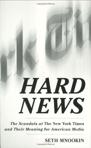 9781400062447: Hard News: The Scandals at The New York Times and Their Meaning for American Media