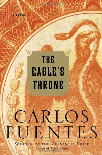 The EAGLE''S THRONE - A Novel': Fuentes, Carlos; translated by Kristina Cordero