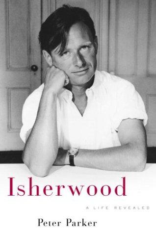 Isherwood: a Life Revealed: Parker, Peter