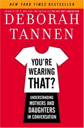 9781400062584: You're Wearing That?: Understanding Mothers and Daughters in Conversation