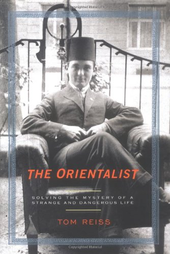 The Orientalist: Solving the Mystery of a: Reiss, Tom