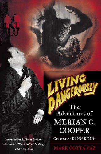 9781400062768: Living Dangerously: The Adventures of Merian C. Cooper, Creator of King Kong