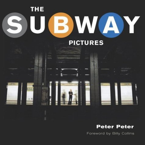 The Subway Pictures: BILLY COLLINS; PETER PETER