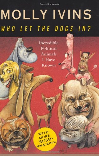 9781400062850: Who Let the Dogs In? Incredible Political Animals I Have Known