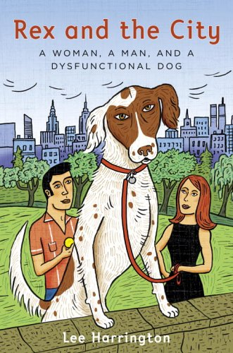 9781400063017: Rex and the City: A Woman, a Man, and a Dysfunctional Dog