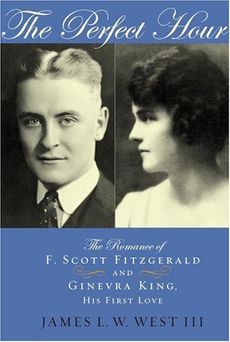 9781400063086: The Perfect Hour: The Romance of F. Scott Fitzgerald and Ginevra King, His First Love