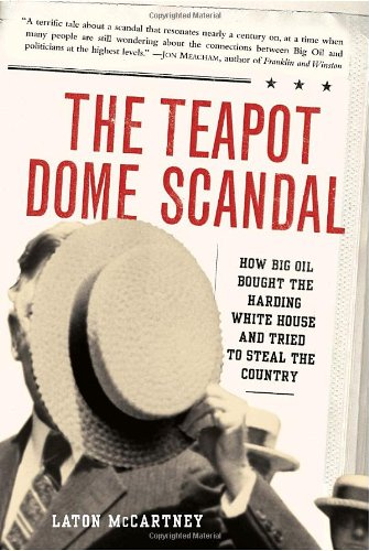 9781400063161: The Teapot Dome Scandal: How Big Oil Bought the Harding White House and Tried to Steal the Country