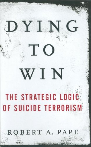 9781400063178: Dying to Win: The Strategic Logic of Suicide Terrorism