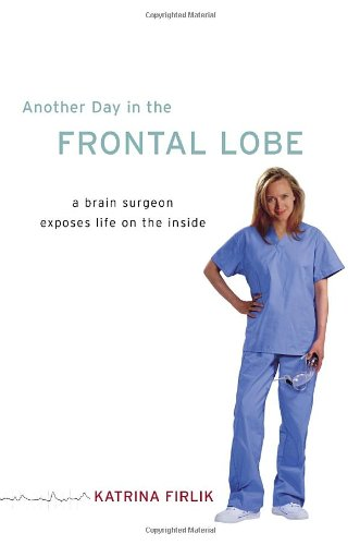 9781400063208: Another Day in the Frontal Lobe: A Brain Surgeon Exposes Life on the Inside