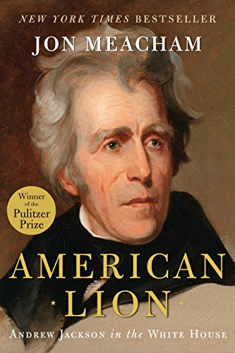 American Lion: Andrew Jackson in the White House: Meacham, Jon