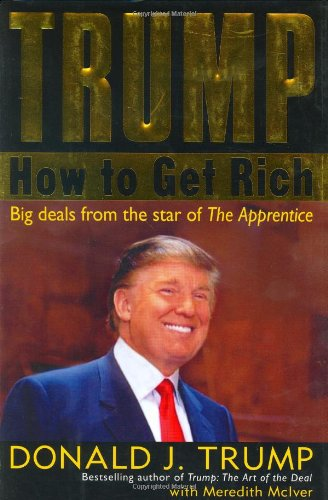 Trump: How to Get Rich; Big Deals From the Star of 'The Apprentice'
