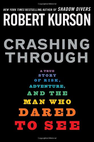 Crashing Through: A True Story of Risk, Adventure, and the Man Who Dared to See: Kurson, Robert