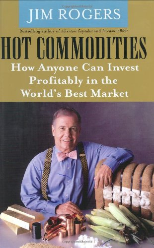 Hot Commodities: How Anyone Can Invest Profitably in the World's Best Market (140006337X) by Jim Rogers