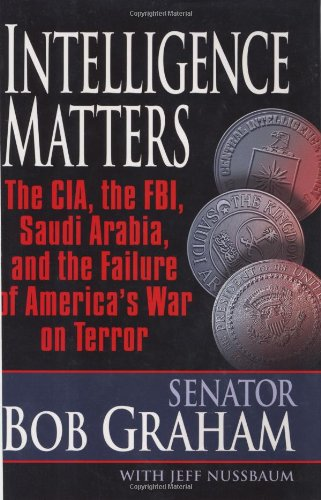 9781400063529: INTELLIGENCE MATTERS: The CIA, the FBI, Saudi Arabia, and the Failure of America's War on Terror