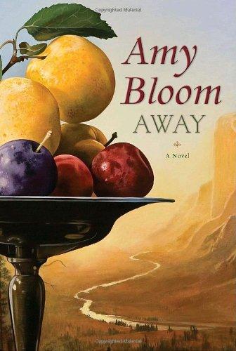 Away: A Novel: Bloom, Amy; Amy