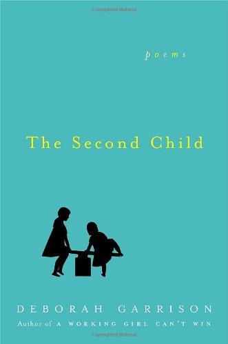The Second Child: Poems: Deborah Garrison