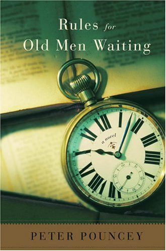 Rules for Old Men Waiting: A Novel: Pouncey, Peter