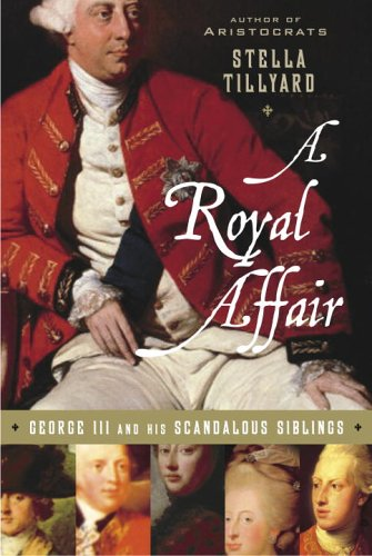 9781400063710: A Royal Affair: George III And His Scandalous Siblings