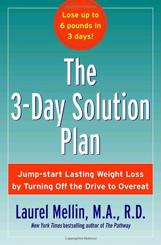 9781400063772: The 3-Day Solution Plan: Jump-start Lasting Weight Loss by Turning Off the Drive to Overeat