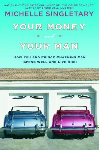 9781400063789: Your Money and Your Man: How You and Prince Charming Can Spend Well and Live Rich