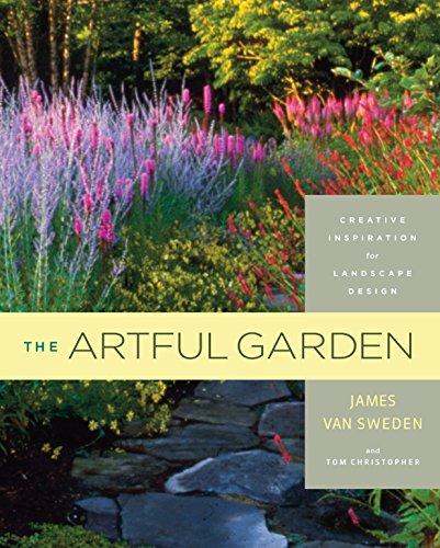 The Artful Garden: Creative Inspiration for Landscape Design (Hardcover): James Van Sweden