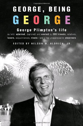 George, Being George: George Plimpton's Life as: Aldrich, Nelson W.