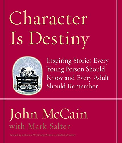 Character Is Destiny: Inspiring Stories Every Young Person Should Know and Every Adult Should Rem...