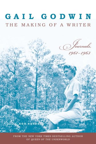 The Making of a Writer: Journals, 1961-1963 (Signed First Edition): Godwin, Gail;Neufeld, Rob