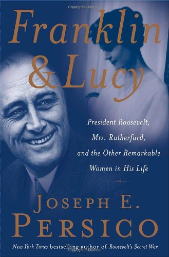 9781400064427: Franklin and Lucy: President Roosevelt, Mrs. Rutherfurd, and the Other Remarkable Women in His Life