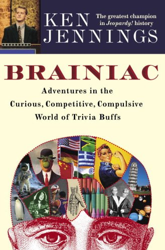 Brainiac: Adventures in the Curious, Competitive, Compulsive World of Trivia Buffs: Jennings, Ken