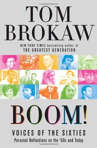 Boom! Voices of the Sixties: Personal Reflections on the '60s and Today: Brokaw, Tom