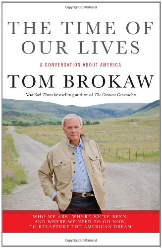 The Time of Our Lives: A Conversation About America: Brokaw, Tom