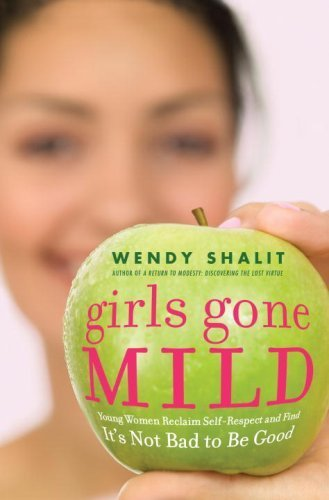 9781400064731: Girls Gone Mild: Young Women Reclaim Self-Respect and Find It's Not Bad to Be Good